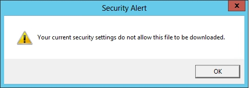 IE 10 - Your current security settings do not allow this file to be downloaded