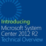 Microsoft System Center 2012 R2 Technical Overview